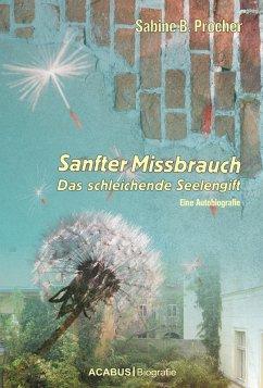 Sanfter Missbrauch. Das schleichende Seelengift (eBook, ePUB) - Procher, Sabine B.