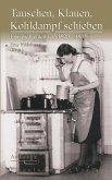Tauschen, Klauen, Kohldampf schieben. Essgeschichten von 1920 - 1965 - Anthologie (eBook, ePUB)
