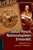 Julius Hirsch. Nationalspieler. Ermordet. (eBook, ePUB)