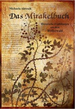 Das Mirakelbuch. Historische Erzählungen aus dem Westerwald (eBook, PDF) - Abresch, Michaela