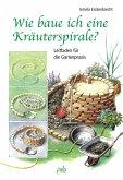Wie baue ich eine Kräuterspirale? (eBook, PDF)