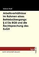 Arbeitsverhältnisse im Rahmen eines Betriebsübergangs: § 613a BGB und die Rechtsprechung des EuGH (eBook, PDF) - Weiß, Stefanie