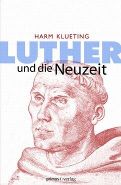 Luther und die Neuzeit (eBook, PDF) - Klueting, Harm