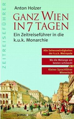 Ganz Wien in 7 Tagen (eBook, PDF) - Holzer, Anton
