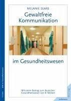 Gewaltfreie Kommunikation im Gesundheitswesen (eBook, ePUB) - Sears, Melanie