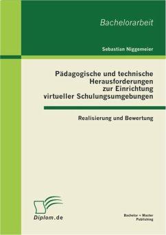 Pädagogische und technische Herausforderungen zur Einrichtung virtueller Schulungsumgebungen (eBook, PDF) - Niggemeier, Sebastian