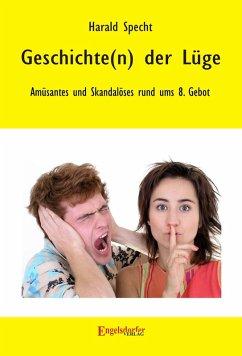 Geschichte(n) der Lüge - Amüsantes und Skandalöses rund ums 8. Gebot (eBook, ePUB) - Specht, Harald