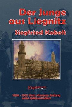 Die Liegnitz-Trilogie - 3. Der Junge aus Liegnitz (eBook, ePUB) - Kobelt, Siegfried