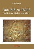 Von ISIS zu JESUS. 5000 Jahre Mythos und Macht (eBook, ePUB)