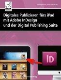 Digitales Publizieren fürs iPad mit Adobe InDesign und der Digital Publishing Suite (eBook, ePUB)