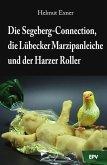Die Segeberg-Connection, die Lübecker Marzipanleiche und der Harzer Roller (eBook, ePUB)