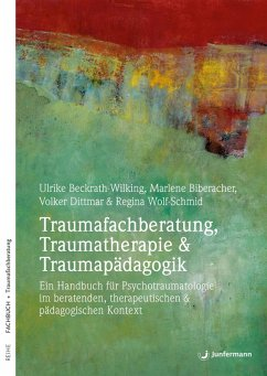 Traumafachberatung, Traumatherapie & Traumapädagogik (eBook, ePUB) - Beckrath-Wilking, Ulrike; Biberacher, Marlene; Dittmar, Volker; Wolf-Schmid, Regina