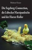 Die Segeberg-Connection, die Lübecker Marzipanleiche und der Harzer Roller (eBook, PDF)