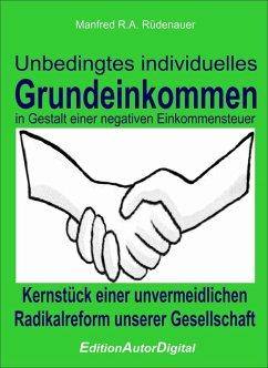 Unbedingtes individuelles Grundeinkommen in Gestalt einer negativen Einkommensteuer (eBook, PDF) - Rüdenauer, Manfred R. A.