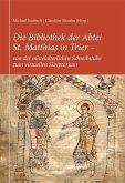Die Bibliothek der Abtei St. Matthias in Trier - von der mittelalterlichen Schreibstube zum virtuellen Skriptorium (eBook, PDF)