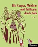 Mit Caspar, Melchior und Balthasar durch Köln (eBook, ePUB)