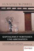 Kapitalismus verstehen und abschaffen. Räterepublik statt Ausbeutung und Entfremdung im globalen Arbeitslager (eBook, ePUB)