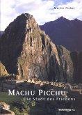 Machu Picchu - Die Stadt des Friedens (eBook, ePUB)
