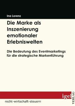 Die Marke als Inszenierung emotionaler Erlebniswelten (eBook, PDF) - Lorenz, Ina