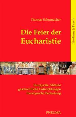 Die Feier der Eucharistie (eBook, ePUB) - Schumacher, Thomas