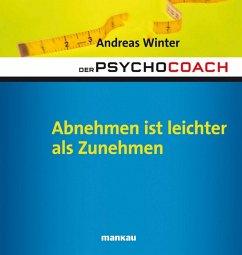Der Psychocoach 3: Abnehmen ist leichter als Zunehmen (eBook, ePUB) - Winter, Andreas