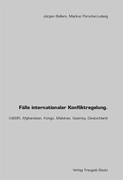 Fälle internationaler Konfliktregelung. (eBook, PDF) - Bellers, Jürgen; Porsche-Ludwig, Markus