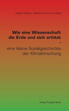 Wie eine Wissenschaft die Erde und sich erhitzt - (eBook, PDF) - Bellers, Jürgen; Porsche-Ludwig, Markus