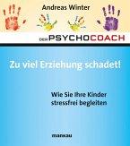 Der Psychocoach 8: Zu viel Erziehung schadet! (eBook, ePUB)