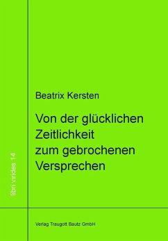 Von der glücklichen Zeitlichkeit zum gebrochenem Versprechen (eBook, PDF) - Kersten, Beatrix