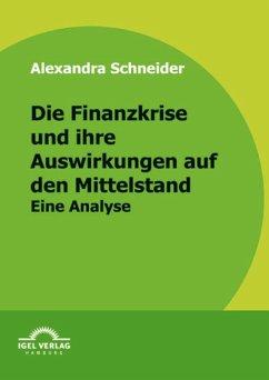 Die Finanzkrise und ihre Auswirkungen auf den Mittelstand (eBook, PDF) - Schneider, Alexandra