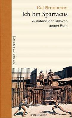 Ich bin Spartacus (eBook, PDF) - Brodersen, Kai