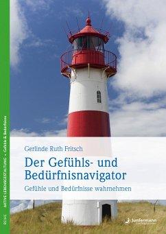 Der Gefühls- und Bedürfnisnavigator (eBook, ePUB) - Fritsch, Gerlinde R.