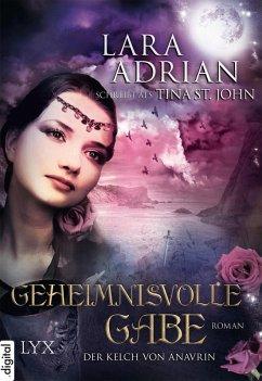 Geheimnisvolle Gabe / Der Kelch von Anavrin Bd.3 (eBook, ePUB) - Lara Adrian schreibt als Tina St John