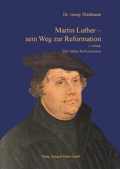 Martin Luther - sein Weg zur Reformation (eBook, PDF) - Thielmann, Georg