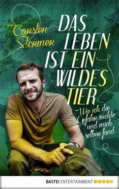 Das Leben ist ein wildes Tier (eBook, ePUB) - Stormer, Carsten