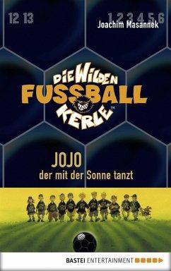 Jojo, der mit der Sonne tanzt / Die Wilden Fußballkerle Bd.11 (eBook, ePUB) - Masannek, Joachim