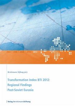 Transformation Index BTI 2012: Regional Findings Post-Soviet Eurasia (eBook, PDF)