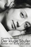 Der kluge Säufer. Roman von Sucht und Liebe (eBook, ePUB)