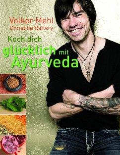 Koch dich glücklich mit Ayurveda (eBook, ePUB) - Mehl, Volker; Raftery, Christina