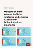 Medizinisch-naturwissenschaftliche, juristische und ethische Aspekte der Präimplantationsdiagnostik (eBook, PDF)