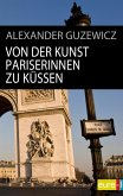 Von der Kunst Pariserinnen zu küssen (eBook, ePUB)