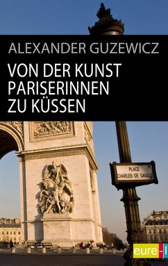Von der Kunst Pariserinnen zu küssen (eBook, ePUB) - Guzewicz, Alexander