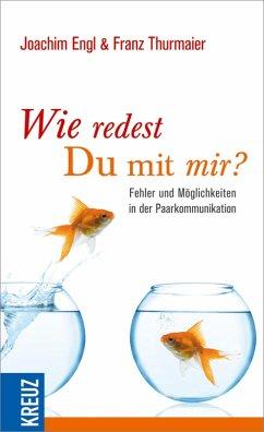 Wie redest du mit mir? (eBook, ePUB) - Engl, Joachim; Thurmaier, Franz