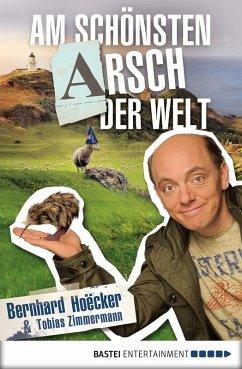 Am schönsten Arsch der Welt (eBook, ePUB) - Hoecker, Bernhard; Zimmermann, Tobias
