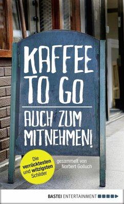 Kaffee to go - auch zum Mitnehmen! (eBook, ePUB) - Golluch, Norbert