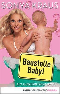 Baustelle Baby (eBook, ePUB) - Kraus, Sonya