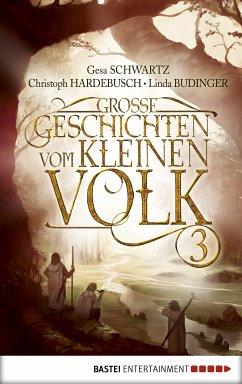 Große Geschichten vom kleinen Volk - Band 3 (eBook, ePUB) - Hardebusch, Christoph; Budinger, Linda
