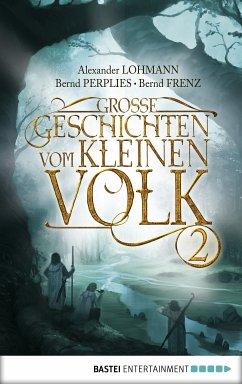 Große Geschichten vom kleinen Volk 02 (eBook, ePUB) - Lohmann, Alexander; Perplies, Bernd; Frenz, Bernd