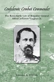 Confederate Combat Commander: The Remarkable Life of Brigadier General Alfred Jefferson Vaughan Jr.
