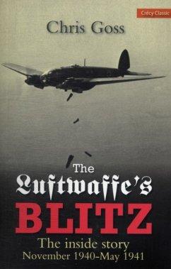 Luftwaffe's Blitz: The Inside Story November 1940 - May 1941 - Goss, Chris